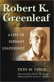 Robert Greenleaf A Life of Servant Leadership